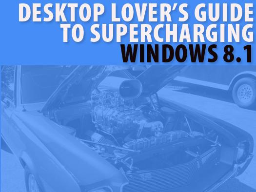 In pictures: The desktop lover's guide to supercharging Windows 8.1
