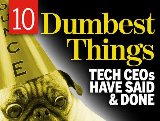 In pictures: 10 dumbest things tech CEOs have said and done