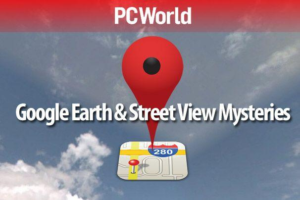 15 Google Earth and Street View Mysteries